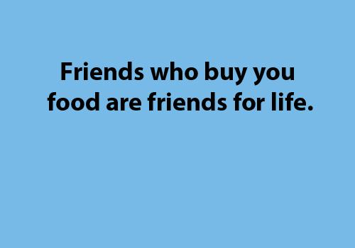 friends-who-buy-you-food-are-friends-for-life